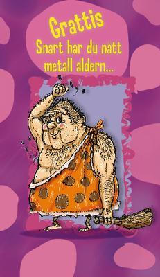 Snart har du nått metall åldern ...