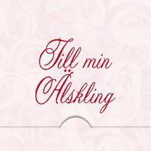 '' Till min Älskling '' Folierad text , röda rosor i bakgrunden